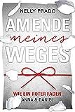 Am Ende meines Weges - Wie ein roter Faden: Liebesroman (Anna & Daniel)