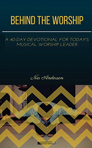 Behind the Worship: A 40-Day Devotional for Today's Musical Worship Leader