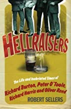 Hellraisers: The Life and Inebriated Times of Richard Burton, Peter O'Toole, Richard Harris & Oliver Reed by Robert Sellers (2008-09-02)
