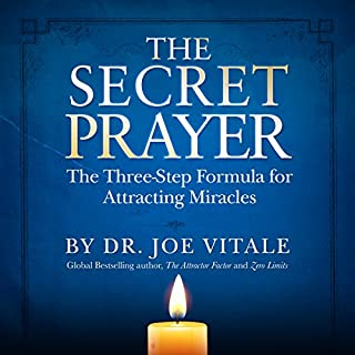 The Secret Prayer     The Three-Step Formula for Attracting Miracles              By:                                                                                                                                 Joe Vitale                               Narrated by:                                                                                                                                 Joe Vitale                      Length: 4 hrs and 28 mins     5 ratings     Overall 4.6