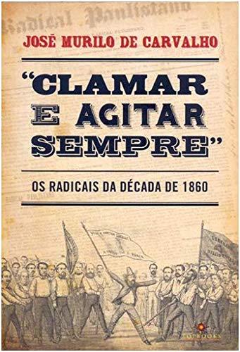 """Clamar e Agitar Sempre"""". Os Radicais na Década de 1860"""