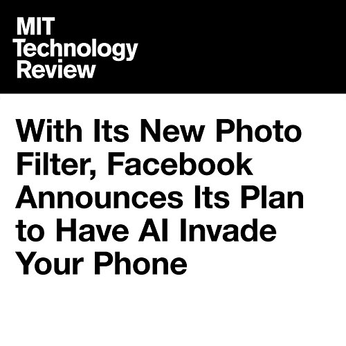 With Its New Photo Filter, Facebook Announces Its Plan to Have AI Invade Your Phone cover art