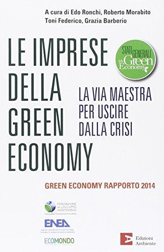 Le imprese della green economy. La via maestra per uscire dalla crisi.Green economy rapporto 2014