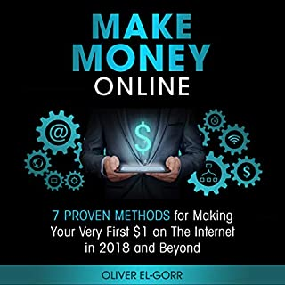 Make Money Online: 7 Proven Methods for Making Your Very First $1 on the Internet in 2018 and Beyond                   By:                                                                                                                                 Oliver El-Gorr                               Narrated by:                                                                                                                                 Zachary Dylan Brown                      Length: 1 hr and 18 mins     30 ratings     Overall 5.0