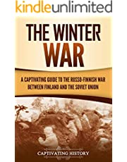 The Winter War: A Captivating Guide to the Russo-Finnish War between Finland and the Soviet Union (The Eastern Front Book 1)