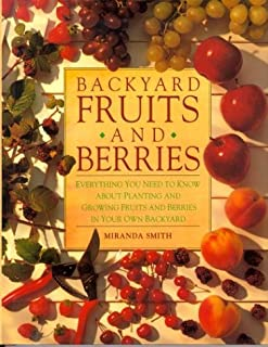 Backyard Fruits and Berries: Everything You Need to Know About Planting and Growing Fruits and Berries in Your Own Backyard