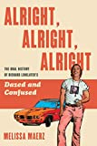 Image of Alright, Alright, Alright: The Oral History of Richard Linklater's Dazed and Confused