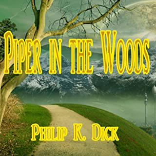 Piper in the Woods                   By:                                                                                                                                 Philip K. Dick                               Narrated by:                                                                                                                                 Mike Vendetti                      Length: 47 mins     8 ratings     Overall 4.1
