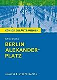 Berlin Alexanderplatz von Alfred Döblin.: Textanalyse und Interpretation mit ausführlicher Inhaltsangabe und Abituraufgaben mit Lösungen (Königs Erläuterungen und Materialien, Band 393)