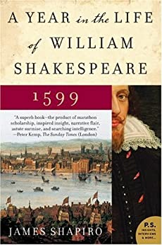 A Year in the Life of William Shakespeare: 1599 by [James Shapiro]