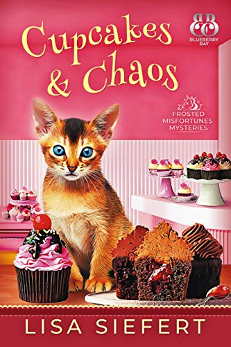 Cupcakes & Chaos (Frosted Misfortunes Mysteries Book 1) by [Lisa Siefert, Blueberry Bay]