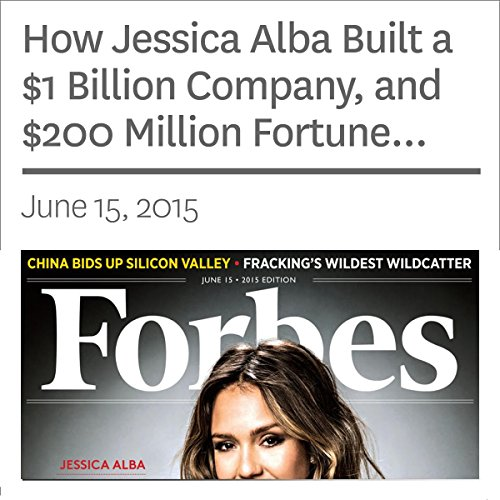How Jessica Alba Built a $1 Billion Company, and $200 Million Fortune, Selling Parents Peace of Mind                   By:                                                                                                                                 Steve Bertoni                               Narrated by:                                                                                                                                 Ken Borgers                      Length: 16 mins     Not rated yet     Overall 0.0