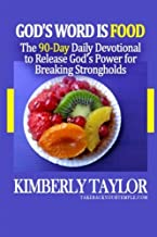 God's Word is Food: The 90-Day Daily Devotional to Release God's Power for Breaking Strongholds