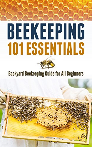 Beekeeping 101 Essentials: Backyard Beekeeping Guide for All Beginners by [Raymond Davis]