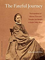 The Fateful Journey: The Expedition of Alexine Tinne and Theodor Von Heuglin in Sudan (1863-1864): A Study of Their Accounts and Ethnographic Collections