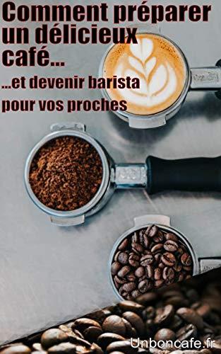 Comment préparer un bon café ? et devenir le barista préféré de votre entourage: Livre révélant les astuces et les secrets pour réaliser un café très bon à tout moment de la journée (French Edition)
