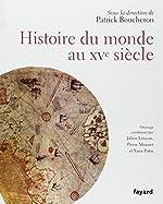 Histoire du monde au XVe siècle - Aux origines de la mondialisation de Patrick Boucheron