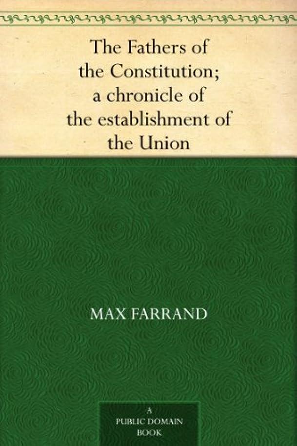 機転モートしてはいけませんThe Fathers of the Constitution; a chronicle of the establishment of the Union (English Edition)