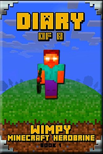 Minecraft: Diary of a Wimpy Minecraft Herobrine Book 1: Unofficial Minecraft Book for Kids
