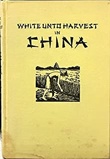WHITE UNTO HARVEST IN CHINA. A Survey of the Lutheran United Mission. The China Mission of the N. L. C. A. 1890 - 1934.