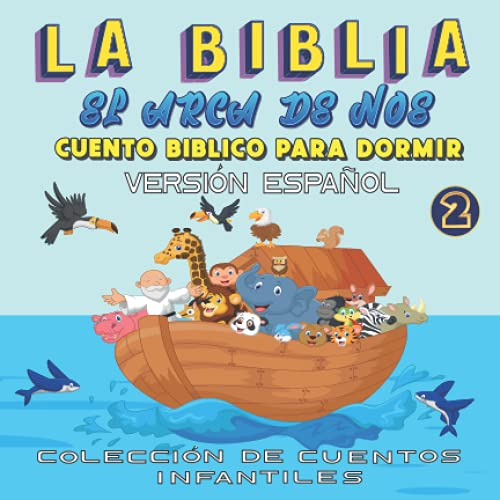 La Biblia El Arca de Noé, Cuento Bíblico para Dormir, versión español: Cuento para dormir Ilustrado Infantil, para bebes y niños, 72 páginas, las más bellas historias de la biblia