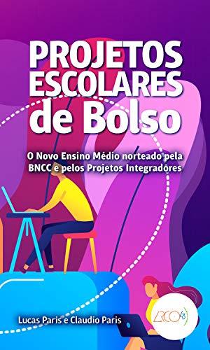 Projetos escolares de bolso: O novo Ensino Médio norteado pela BNCC e pelos Projetos Integradores (Portuguese Edition)