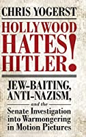 Hollywood Hates Hitler!: Jew-Baiting, Anti-nazism, and the Senate Investigation into Warmongering in Motion Pictures