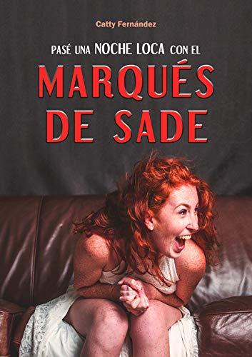 Portada del libro Pasé Una Noche Loca Con El Marqués De Sade de Catty Fernández