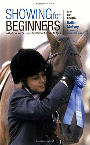 Showing for Beginners, New and Revised: A Guide For Novice Hunter-Seat Show Riders Of All Ages