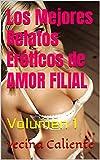 Los Mejores Relatos Eróticos de AMOR FILIAL : Volumen 1