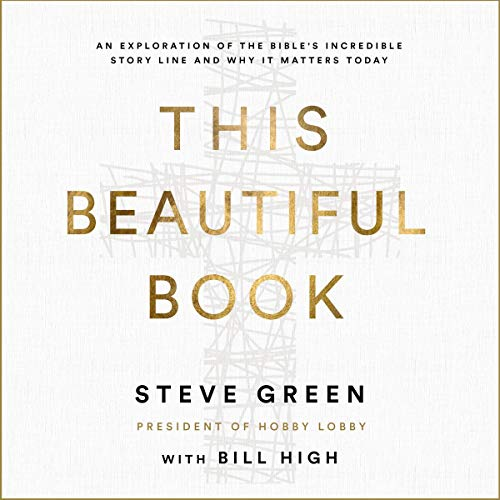 This Beautiful Book     An Exploration of the Bible's Incredible Story Line and Why It Matters Today              By:                                                                                                                                 Steve Green,                                                                                        Bill High - contributor                           Length: 5 hrs and 20 mins     Not rated yet     Overall 0.0