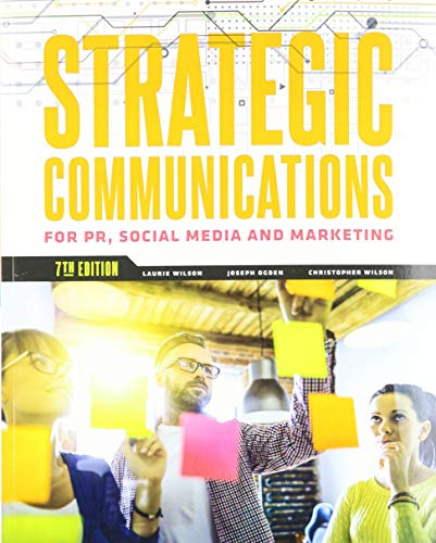 Compare Textbook Prices for Strategic Communications for PR, Social Media and Marketing 7 Edition ISBN 9781524998950 by Wilson, Laurie J.,Ogden, Joseph D.,Wilson, Christopher E.