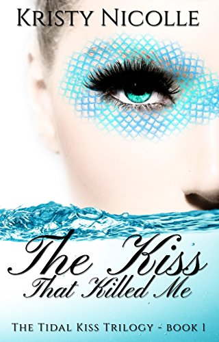 The Kiss That Killed Me: A Mermaid Romance (The Tidal Kiss Trilogy Book 1)