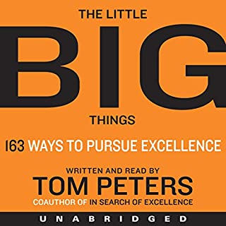 The Little Big Things     163 Ways to Pursue EXCELLENCE              By:                                                                                                                                 Tom Peters                               Narrated by:                                                                                                                                 Tom Peters                      Length: 11 hrs and 57 mins     283 ratings     Overall 4.0