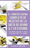 El Libro de Cocina Completo de Recetas de la Dieta de Ayuno 5: 2 En Español/ THE KITCHEN BOOK FULL OF RECIPES OF THE FAST DIET 5: 2 in Spanish
