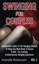 Swinging For Couples Vol. 2: The Intermediate Guide To The Swinging Lifestyle - 11 Things You Must Know To Ensure A Safe, Fun, Exciting, & Adventurous ... (Ultimate Swingers' Guide) (Volume 2)