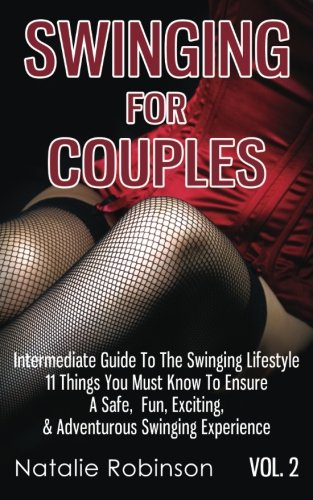 Swinging For Couples Vol. 2: The Intermediate Guide To The Swinging Lifestyle - 11 Things You Must Know To Ensure A Safe, Fun, Exciting, & Adventurous ... (Ultimate Swingers' Guide) (Volume 2) download ebooks PDF Books