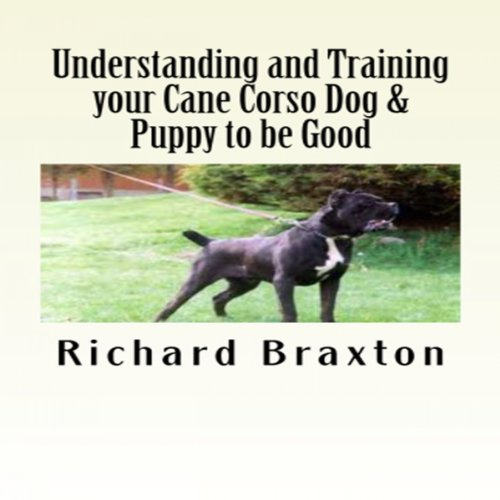 Understanding and Training your Cane Corso Dog & Puppy to be Good cover art