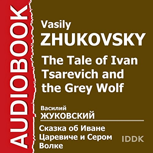 The Tale of Ivan Tsarevich and the Grey Wolf [Russian Edition] audiobook cover art