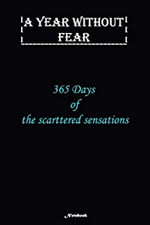 A Year without Fear Notebook: 365 Days of the scattered sensations: Notebook includes 110 pages with 6 x 9 inches The perf...