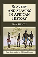 Slavery and Slaving in African History (New Approaches to African History, Series Number 8)