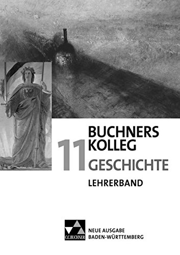 Buchners Kolleg Geschichte – Neue Ausgabe Baden-Württemberg / Buchners Kolleg Geschichte BW LB 11: Unterrichtswerk für die gymnasiale Oberstufe ... Unterrichtswerk für die gymnasiale Oberstufe)