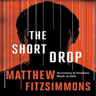Summary and Analysis - The Short Drop: By Matthew FitzSimmons                   By:                                                                                                                                 Book Junkie                               Narrated by:                                                                                                                                 Todd Eflin                      Length: 1 hr and 27 mins     9 ratings     Overall 5.0