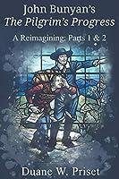 John Bunyan's The Pilgrim's Progress: A Reimagining: Parts 1 & 2