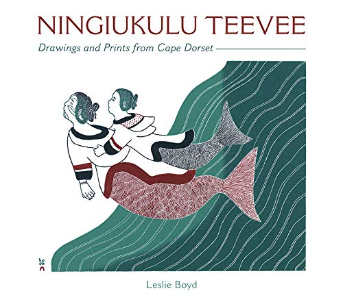 Ningiukulu Teevee: Drawings and Prints from Cape Dorset