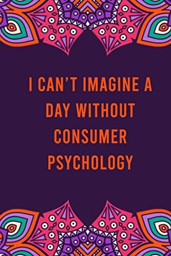 I can't imagine a day without consumer psychology: funny notebook for women men, cute journal for writing, appreciation birthday christmas gift for consumer psychology lovers