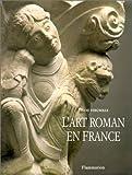 L'Art roman en France - Architecture - Sculpture - Peinture - Flammarion - 01/01/1994