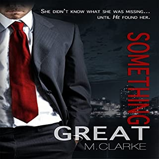 Something Great                   By:                                                                                                                                 M. Clarke                               Narrated by:                                                                                                                                 Anna Hardt                      Length: 7 hrs and 12 mins     160 ratings     Overall 3.8