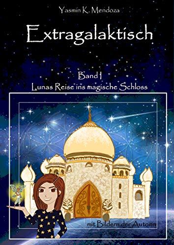 Extragalaktisch Band 1: Lunas Reise ins magische Schloss