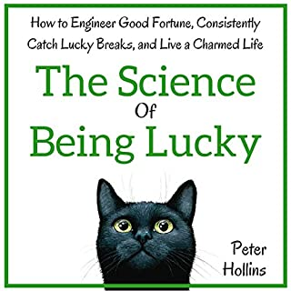 The Science of Being Lucky     How to Engineer Good Fortune, Consistently Catch Lucky Breaks, and Live a Charmed Life              By:                                                                                                                                 Peter Hollins                               Narrated by:                                                                                                                                 Gregory Sutton                      Length: 2 hrs and 44 mins     10 ratings     Overall 4.1